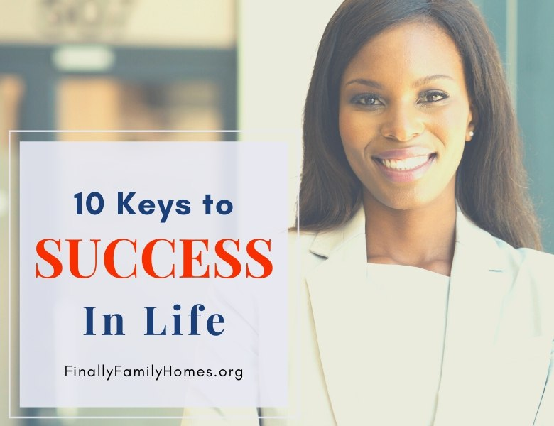 10 Keys to Success in Life by Finally Family Homes