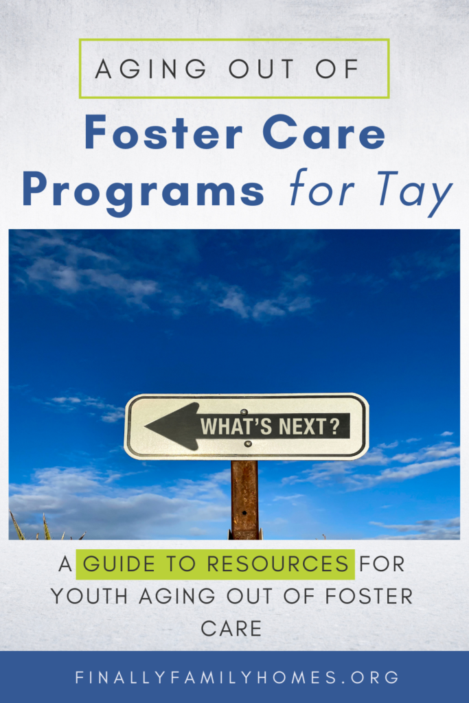 "image of aging out of foster care programs for TAY. sign reads ""what's next?"" A guide to resources for youth aging out of foster care from finally family homes"